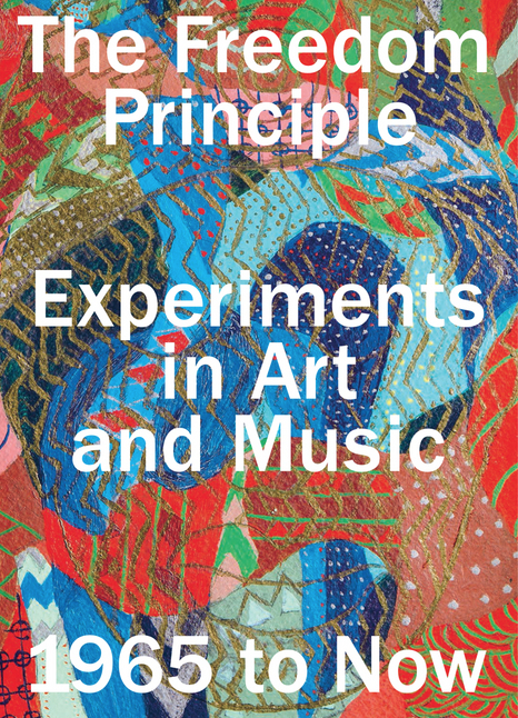 The Freedom Principle: Experiments in Art and Music 1965 to Now product image